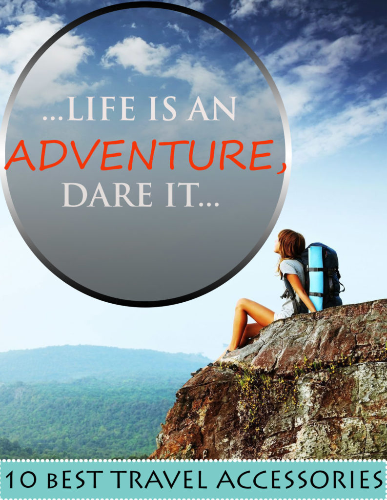 LIFE IS AN ADVENTURE DARE IT 10 BEST TRAVEL ACCESSORIES 793x1024 - 10 Best Travel Accessories - Life is an ADVENTURE