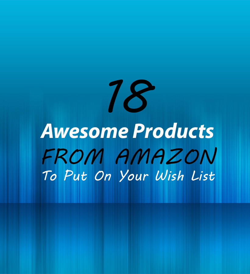 18 Awesome Products FROM AMAZON To Put On Your Wish List Reviews - 18 Awesome Products FROM AMAZON To Put On Your Wish List + Reviews